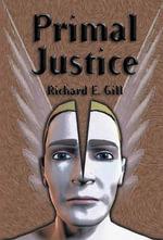 Primal Justice - Richard E Gill
