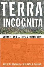 Terra Incognita : Vacant Land and Urban Strategies - Ann O'M. Bowman