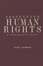 Protecting Human Rights : A Comparative Study - Todd Landman