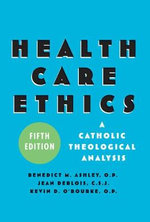 Health Care Ethics : A Catholic Theological Analysis - Benedict M. Ashley