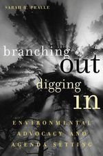 Branching Out, Digging in : Environmental Advocacy and Agenda Setting - Sarah B. Pralle