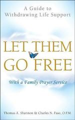 Let Them Go Free : A Guide to Withdrawing Life Support - Thomas A. Shannon