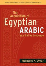 The Acquisition of Egyptian Arabic as a Native Language : Georgetown Classics in Arabic Language and Linguistics Ser. - Margaret K. Nydell
