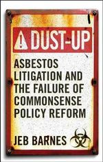 Dust-Up : Asbestos Litigation and the Failure of Commonsense Policy Reform - Jeb Barnes