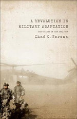 A Revolution in Military Adaptation : The US Army in the Iraq War - Chad C. Serena