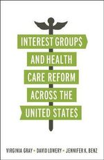 Interest Groups and Health Care Reform Across the United States : Volume 3, the Globalizing of America, 1913-1945 - Virginia Gray