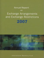 Annual Report on Exchange Arrangements and Exchange Restrictions 2007 : Only the IMF Is Officially Responsible for Reporting the Foreign Exchange Arran :  Only the IMF Is Officially Responsible for Reporting the Foreign Exchange Arran - International Monetary Fund (IMF)