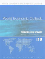 World Economic Outlook, April 2010 : April 2010; Rebalancing Growth - International Monetary Fund