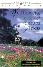 Lone Star Field Guide to Wildflowers, Trees and Shrubs of Texas - Delena Tull