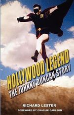Hollywood Legend : The Johnny Duncan Story - Richard Lester
