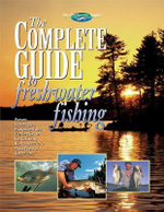 The Complete Guide to Freshwater Fishing : Proven Techniques, Equipment and Fishing Skills for Catching North America's Most Popular Gamefish - Creative Publishing International