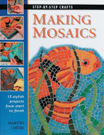 Making Mosaics : Step-By-Step Crafts - Martin Cheek