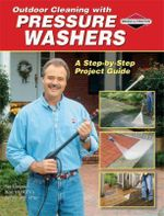 Outdoor Cleaning with Pressure Washers : A Step By Step Project Guide - Pat Simpson