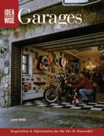 Ideawise Garages : Inspiration and Information for the Do-it-yourselfer - Tom Lemmer