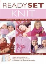 Ready, Set, Knit : Learn to Knit with 20 Hot Projects - Sasha Kagan