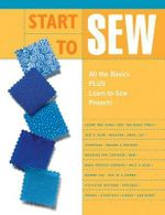 Start to Sew : All the Basics Plus Learn-to-sew Projects - Creative Publishing International