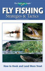 Fly Fishing Strategies and Tactics : How to Hook and Land More Trout - Creative Publishing International