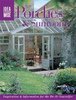 Ideawise Porches and Sunrooms : Inspirations and Information the Do-It-Yourselfer - Jerri Farris