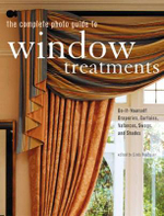 The Complete Photo Guide to Window Treatments : Do-it-yourself Draperies, Curtains, Valances, Swags, and Shades