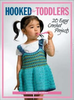 Hooked for Toddlers : 20 Easy Crochet Projects - Margaret Hubert