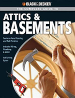 Complete Guide to Attics and Basements : Black & Decker Complete Guide - Phil Schmidt