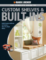The Complete Guide to Shelves and Built-ins : Black & Decker - Theresa Coleman