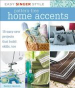 Pattern-free Home Accents : 15 Easy-sew Projects That Build Skills, Too - Becky Hanson