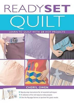 Ready, Set, Quilt : Learn to Quilt with 20 Hot Projects - Cheryl Owen