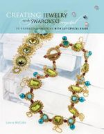Creating Crystal Jewelry with Swarovski : 65 Sparkling Designs with Crystal Beads and Stones - Laura McCabe