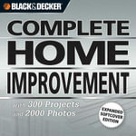 Black & Decker Complete Home Improvement : 300 Projects and 2000 Photos - Creative Publishing International
