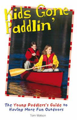 Kids Gone Paddlin' : The Young Paddler's Guide to Having More Fun Outdoors - Tom Watson