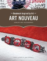 Beadwork Inspired by Art: Art Nouveau : Jewelry and Accessories - Judith Durant