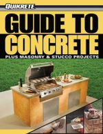 Guide to Concrete : Quikete - Masonry and Stucco Projects - Philip Schmidt