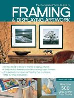Complete Photo Guide to Framing and Displaying Artwork : Complete Photo Guide - Vivian Kister