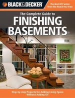 The Complete Guide to Finishing Basements : Step-by-Step Projects for Adding Living Space without Adding on - Philip Schmidt