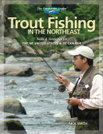 Trout Fishing in the Northeast : Skills and Strategies for Trout Anglers in the US and Eastern Canada - Nick Smith