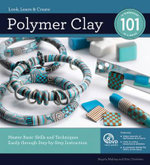 Polymer Clay 101 : Mastering Basic Skills and Techniques Easily Through Step-by-Step Instructions - Angela Mabray