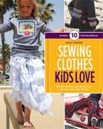 Sewing Clothes Kids Love : Sewing Patterns and Instructions for Boys' and Girls' Outfits - Nancy Langdon