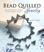 Bead Quilled Jewelry : New Beadwork Designs with Square Stich - Kathy King