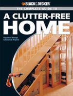 The Complete Guide to a Clutter-Free Home : Organized Storage Solutions and Projects - Philip Schmidt
