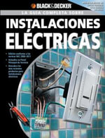 La Guia Completa Sobre Instalaciones Electricas - Creative Publishing International