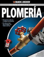 La Guia Completa Sobre Plomeria : Black & Decker la Guia Completa - Creative Publishing International