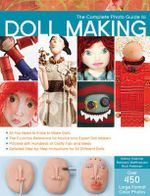 The Complete Photo Guide to Doll Making : Complete Photo Guide - Barbara Matthiessen