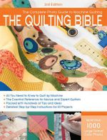 The Quilting Bible : The Complete Photo Guide to Machine Quilting - Creative Publishing International