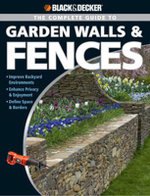 Complete Guide to Garden Walls and Fences : Improve Backyard Enviroments Enhance Privacy and Enjoyment Define Space and Borders - Philip Schmidt