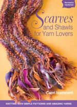 Scarves and Shawls for Yarn Lovers : Knitting with Simple Patterns and Amazing Yarns  - Carri Hammett
