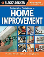 Black & Decker the Complete Photo Guide to Home Improvement : More Than 200 Value-Adding Remodeling Projects - Creative Publishing International
