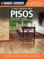 La Guia Completa Sobre Pisos : Incluye Nuevos Productos y Tecnicas de Instalacion - Creative Publishing International