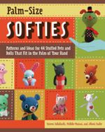 Palm-size Softies : Patterns and Ideas for 44 Stuffed Pets and Dolls That Fit in the Palm of Your Hand - Hitomi Takahashi