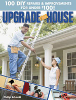 Upgrade Your House : 100 DIY Repairs & Improvements for Under $100! - Philip Schmidt